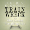 Kevin Clark – The Great Economic Train Wreck